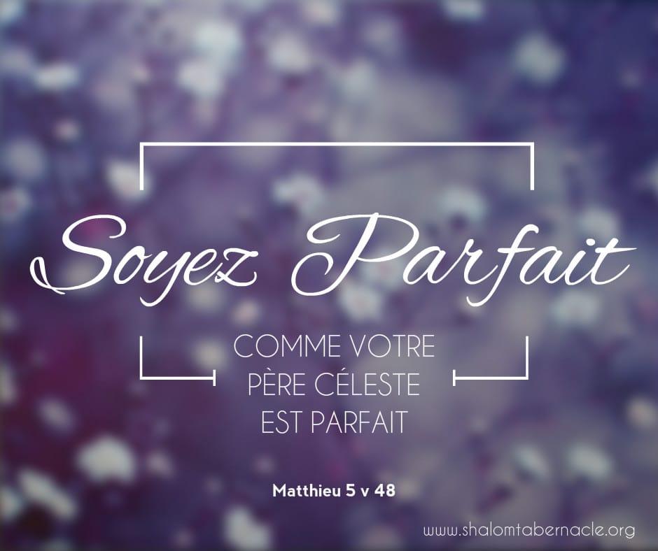 Soyez parfait comme votre père céleste ! - Shalom Tabernacle